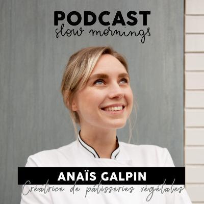#2 Anaïs Galpin - Créatrice de pâtisseries végétales