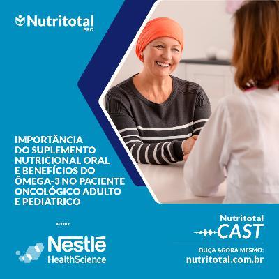 Podcast #39 - Importância do suplemento nutricional oral e benefícios do ômega-3 no paciente oncológico adulto e pediátrico