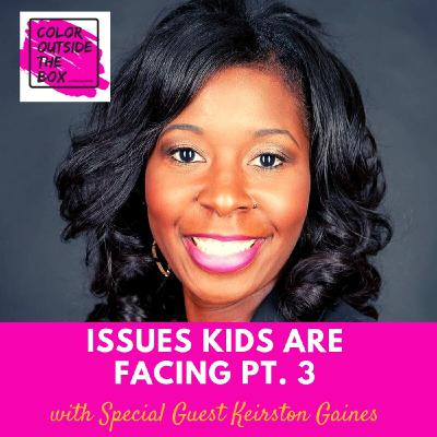 Issues Kids are Facing pt. 3 with Keirston Gaines