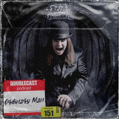Doublecast 151 - Ordinary Man (Ozzy Osbourne)