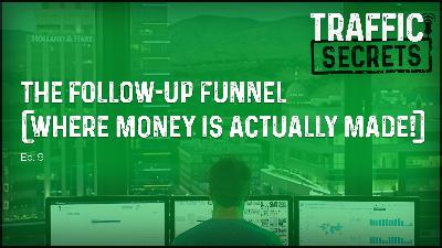 Ep 09 - The Follow-Up Funnel (Where Money Is ACTUALLY Made!)