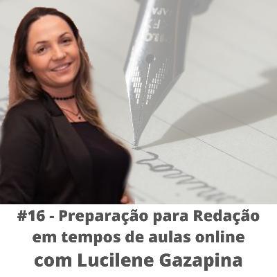 #16 - Redação com Lucilene Gazapina