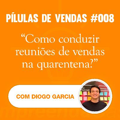 PÍLULAS   Vendas   T01E08   Como conduzir reuniões de vendas na quarentena?   Com Diogo Garcia