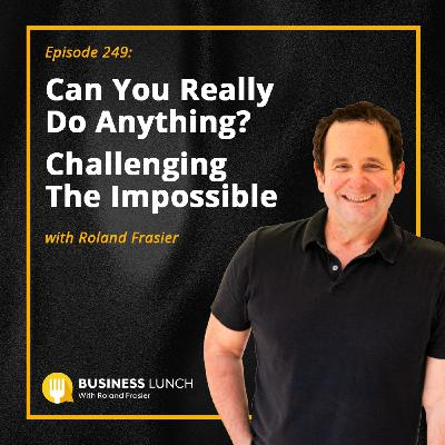 Can You Really Do Anything? Challenging The Impossible, With Roland Frasier