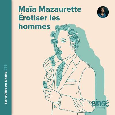 Maïa Mazaurette - Érotiser les hommes (2/2)
