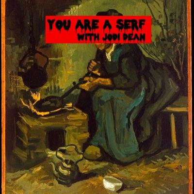 Episode 147: You Are A Serf With Jodi Dean