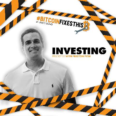 Bitcoin Fixes This #25: Investing with Preston Pysh