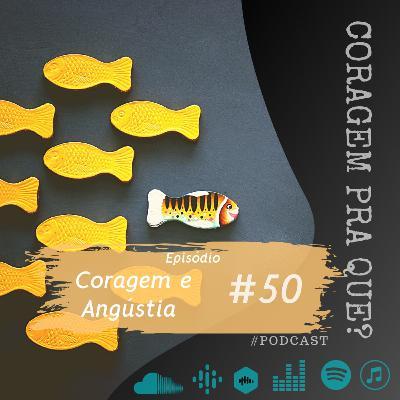 #50 - Coragem e Angústia