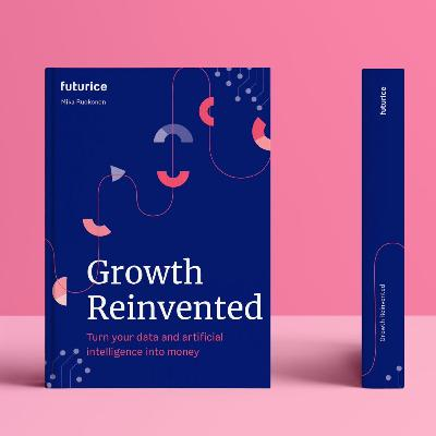 Growth Reinvented: Turn Your Data and Artificial Intelligence Into Money' by Mika Ruokonen_book review February