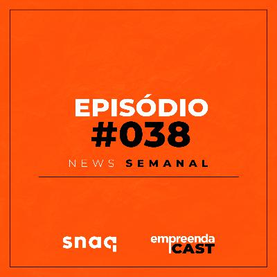 NEWS SEMANAL - EPISÓDIO #038