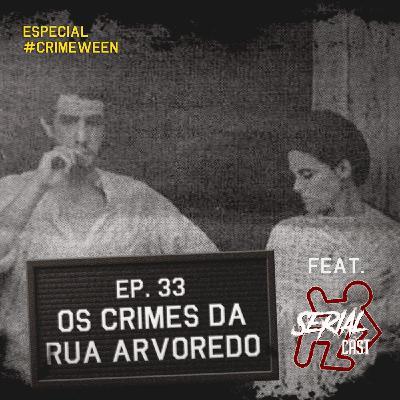 Episódio 33 - Os Crimes da Rua do Arvoredo feat. Serial Cast