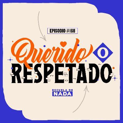 EP #168 - ¿Prefieres ser querido o respetado?