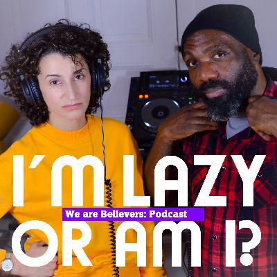 I am lazy. Or am I?