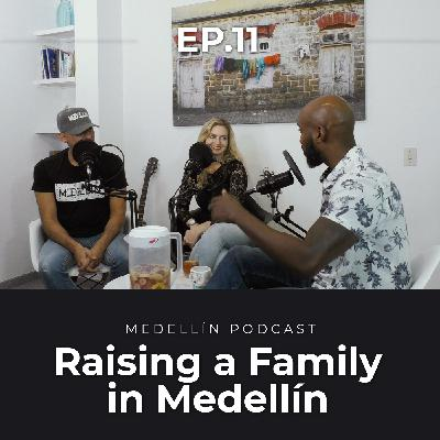 Raising a Family in Medellin - Medellin Podcast Ep. 11