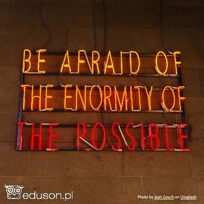 Obawiaj się nadmiaru możliwości...