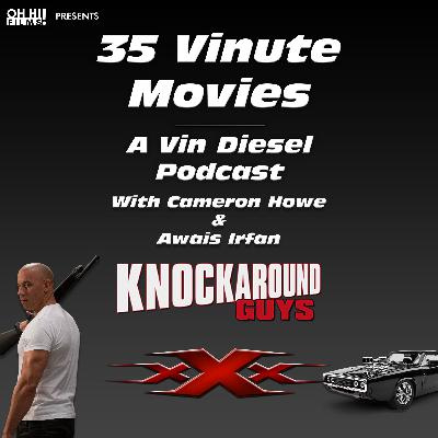 Knockaround Guys and xXx REVIEWED (35VM - A Vin Diesel Podcast)