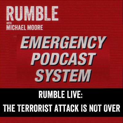 EP. 153: RUMBLE LIVE - The Terrorist Attack Is NOT Over