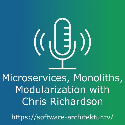 Microservices, Monoliths, Modularization with Chris Richardson