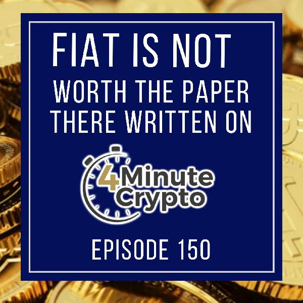 Fiat Currencies Are Not Worth The Paper There Written