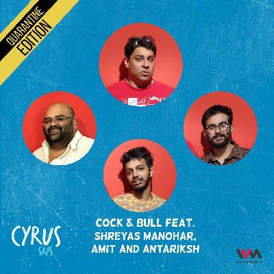 Ep. 558: Cock & Bull feat. Shreyas Manohar, Amit and Antariksh