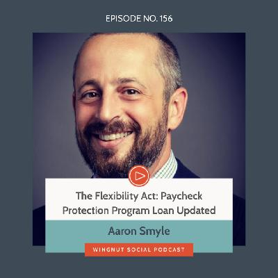The Flexibility Act: Paycheck Protection Program Loan Updated [Aaron Smyle Explains]