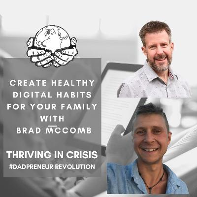 Create healthy digital habits with Brad McComb - Thriving In a crisis