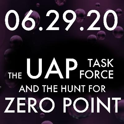 The UAP Task Force and the Hunt for Zero Point   MHP 06.29.20.