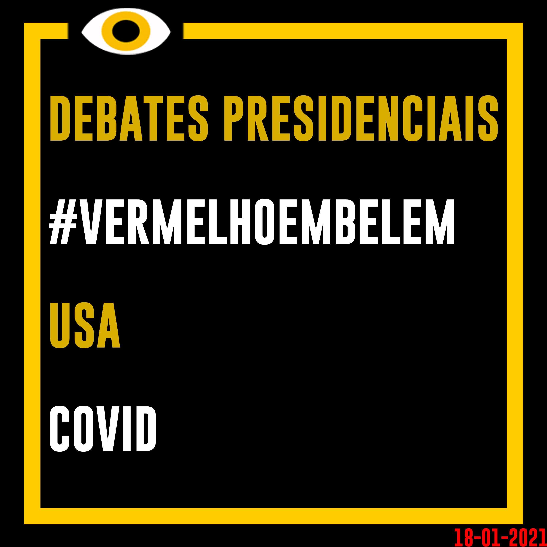 Apenas Vejo-Debate Presidencial, #VermelhoEmBelem, USA e COVID