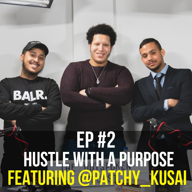 Hustle with a Purpose - Ep #2 Featuring PATCHY