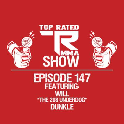 """Top Rated MMA Show - Ep. 147 - Will """"The 208 Underdog"""" Dunkle"""