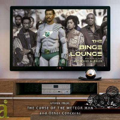 The BINGE LOUNGE - The Curse of the Meteor Man and Other Concerns