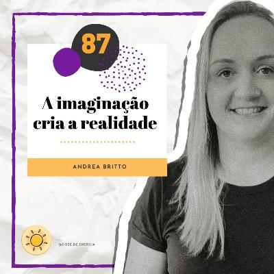 Dose #87 - A imaginação cria a realidade