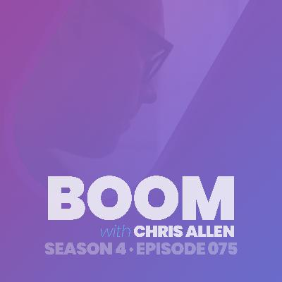 BOOM with Chris Allen — Episode 075