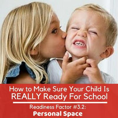 Is Your Child REALLY Ready For School Readiness Factor #3.2: Social Awareness - Personal Space