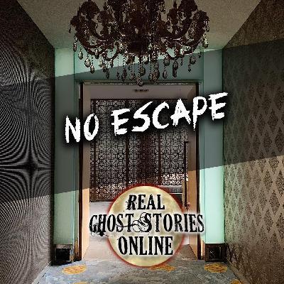 139: No Escape | True Ghost Stories