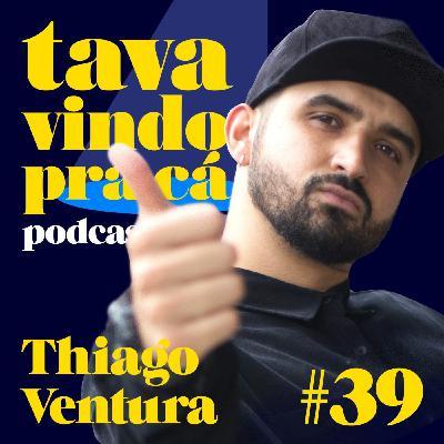 #39 Thiago Ventura - Tava Vindo Pra Cá