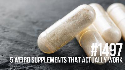 1497: Five Weird Supplements That Actually Work