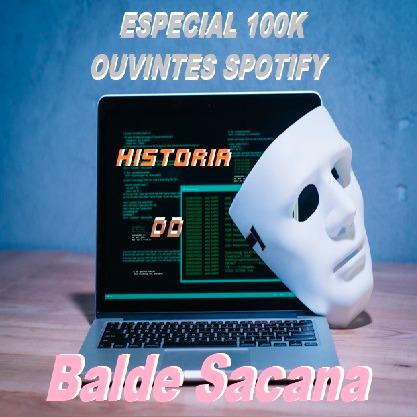 HISTORIA DO BALDE SACANA. ESPECIAL 100K OUVINTES SPOTIFY.