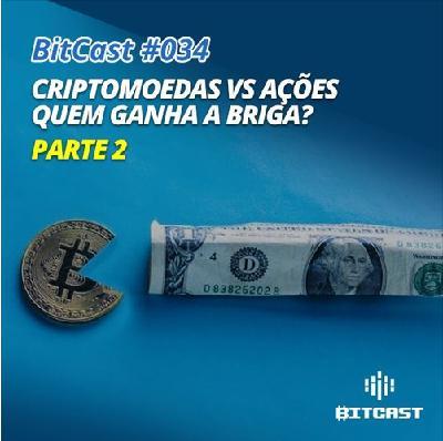 BitCast 034 – Criptomoedas vs Ações (parte 2)