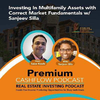 SK106 - Investing In Multifamily Assets with Correct Market Fundamentals w/ Sanjeev Silla