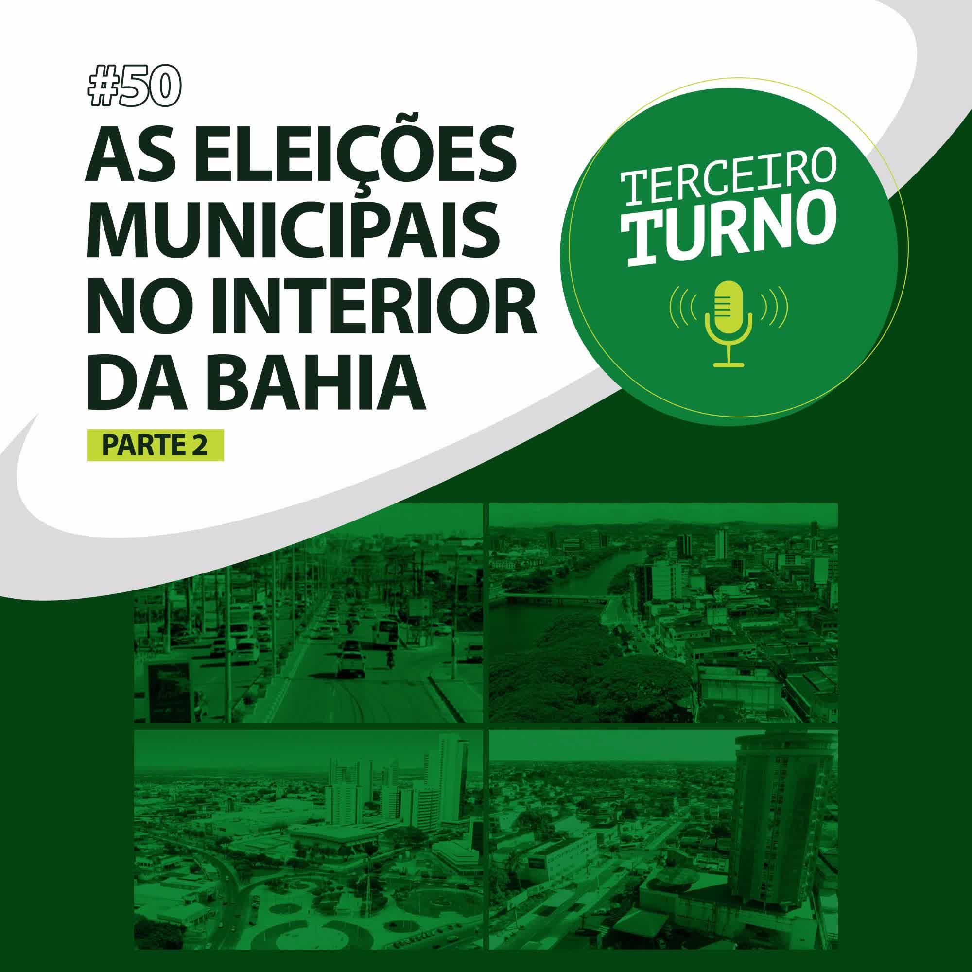 Terceiro Turno #50:  As eleições municipais no interior da Bahia
