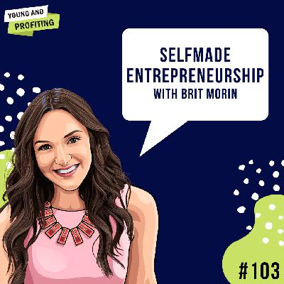 #103: Selfmade Entrepreneurship with Brit Morin