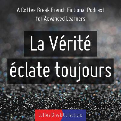 Introducing La Vérité éclate toujours - advanced French from Coffee Break
