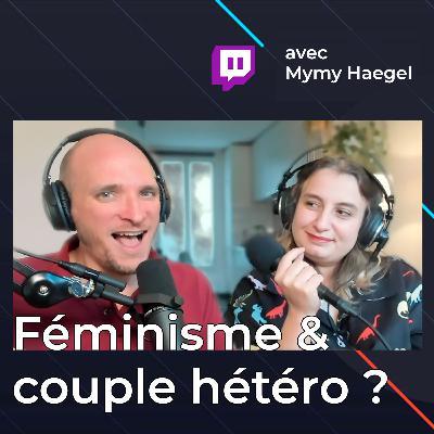 Féminisme et couple hétéro ? (avec Mymy Haegel - replay Twitch)