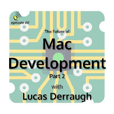 The Future of Mac Development with Lucas Derraugh - Part 2