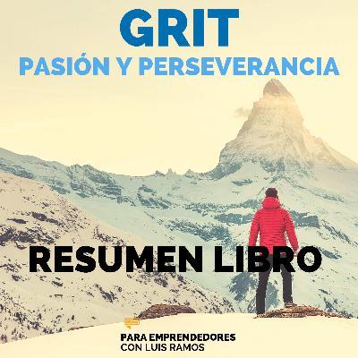#105 GRIT, El Poder de la Pasión y  la Perseverancia - Un Resumen de Libros para Emprendedores