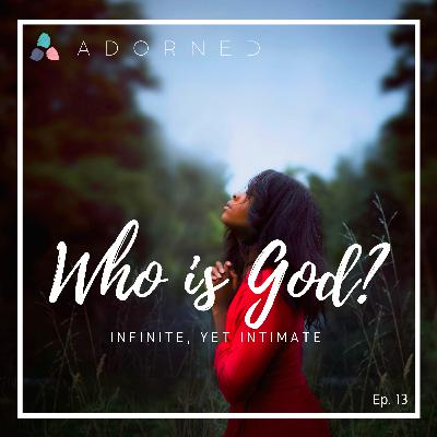 Ep. 13 (re-air) - Who God Is - Infinite, yet Intimate