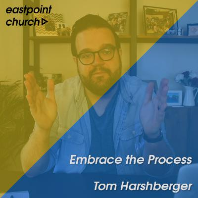 Embrace the Process - Tom Harshberger