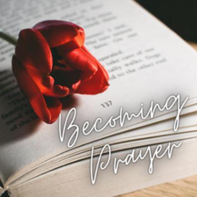 Becoming Prayer