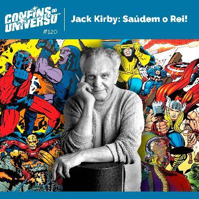 Confins do Universo 120 – Jack Kirby: Saúdem o Rei!